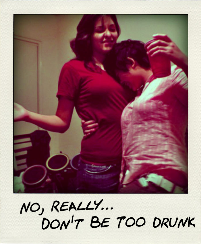 No really, don't be too drunk