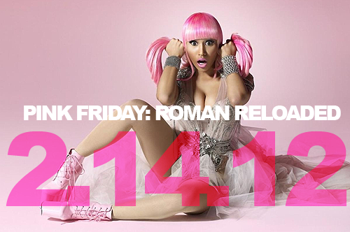 "ashleyzagorski:@NICKIMINAJ ""Pink Friday : ROMAN RELOADED will be released on Valentines Day, 2012"