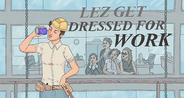lez get dressed for work_640