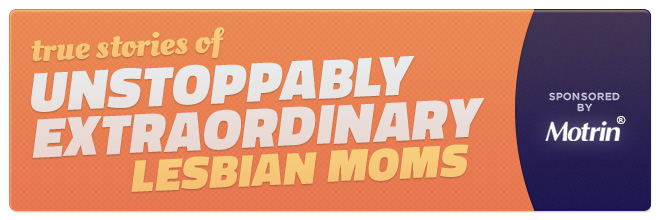 True Stories from Unstoppable Powerful Lesbian Moms