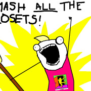 Yeah, smash'em! via http://www.jennamcwilliams.com/2012/10/12/national-coming-out-day-smash-all-the-closets/
