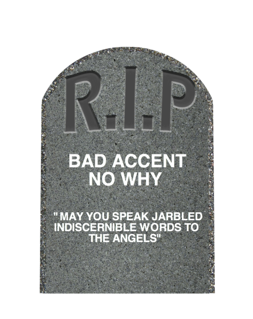 bad accent no why rip