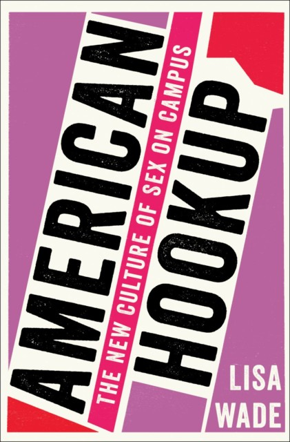 "The cover of the new book ""American Hookup: The New Culture of Sex on Campus."": A red and pink background with the title splashed in black letters vertically across the page."