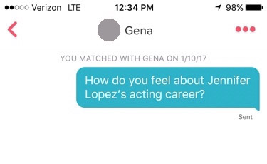 "tinder screenshot that reads: ""How do you feel about Jennifer Lopez's acting career?"""
