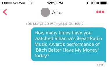 "tinder screenshot that reads: ""How many times have you watched Rihanna's iHeartRadio Music Awards performance of 'Bitch Better Have My Money' today?"""