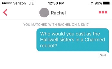 "tinder screenshot that reads """"Who would you cast as the Halliwell sisters in a Charmed reboot?"""""