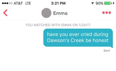 "tinder screenshot that reads: ""Have you ever cried during Dawson's Creek be honest."""