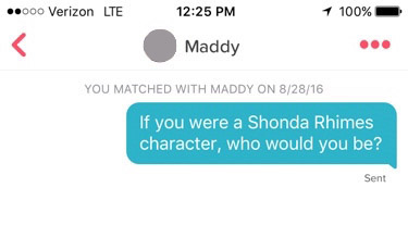 "tinder screenshot that reads: ""If you were a Shonda Rhimes character, who would you be?"""