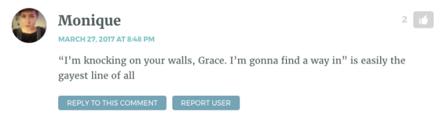"""""""I'm knocking on your walls, Grace. I'm gonna find a way in"""" is easily the gayest line of all"""