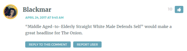 """""""Middle Aged-to-Elderly Straight White Male Defends Self"""" would make a great headline for The Onion."""
