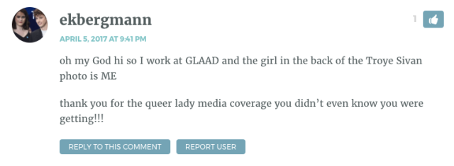 oh my God hi so I work at GLAAD and the girl in the back of the Troye Sivan photo is ME thank you for the queer lady media coverage you didn't even know you were getting!!!