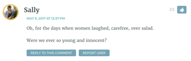 Oh, for the days when women laughed, carefree, over salad. Were we ever so young and innocent?