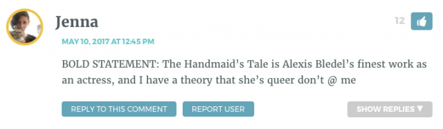 BOLD STATEMENT: The Handmaid's Tale is Alexis Bledel's finest work as an actress, and I have a theory that she's queer don't @ me