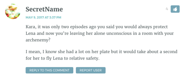 Kara, it was only two episodes ago you said you would always protect Lena and now you're leaving her alone unconscious in a room with your archenemy? I mean, I know she had a lot on her plate but it would take about a second for her to fly Lena to relative safety.