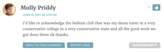 i'd like to acknowledge the lesbian club that was my dorm room in a very conservative college in a very conservative state and all the good work we got done there ok thanks.