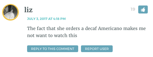 The fact that she orders a decaf Americano makes me not want to watch this