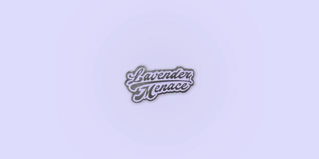 """Lavender Menace Enamel Pin / Description: """"Lavender Menace"""" written in sporty script face / Metal: Antique Silver / Enamel Colors: Lavender"""