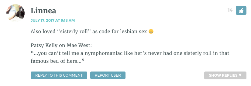 """Also loved """"sisterly roll"""" as code for lesbian sex ? Patsy Kelly on Mae West: """"…you can't tell me a nymphomaniac like her's never had one sisterly roll in that famous bed of hers…"""""""