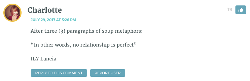 "After three (3) paragraphs of soup metaphors: ""In other words, no relationship is perfect"" ILY Laneia"
