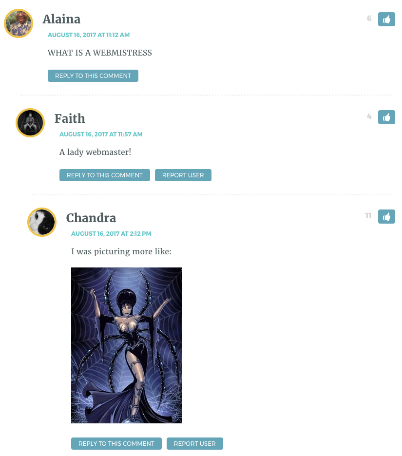 Alaina: WHAT IS A WEBMISTRESS / Faith: A lady webmaster! / Chandra: I was picturing more like [posts image of dominatrix spider wearing leather, holding whip, standing on her web]