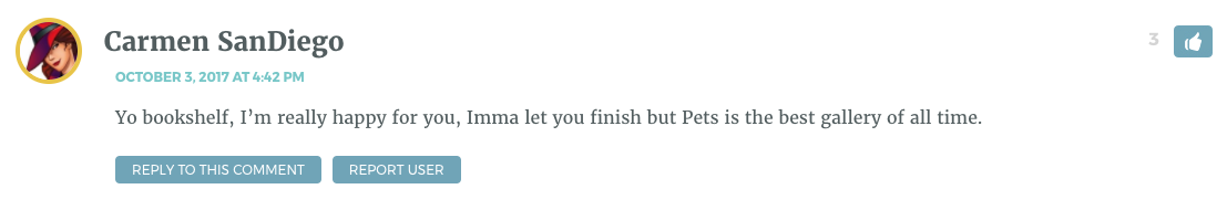 Yo bookshelf, I'm really happy for you, Imma let you finish but Pets is the best gallery of all time.