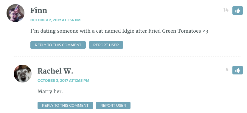 I'm dating someone with a cat named Idgie after Fried Green Tomatoes <3 / Rachel: Marry her.