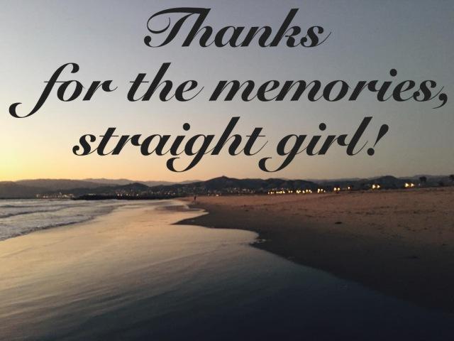 Thanks for the memories, straight girl!