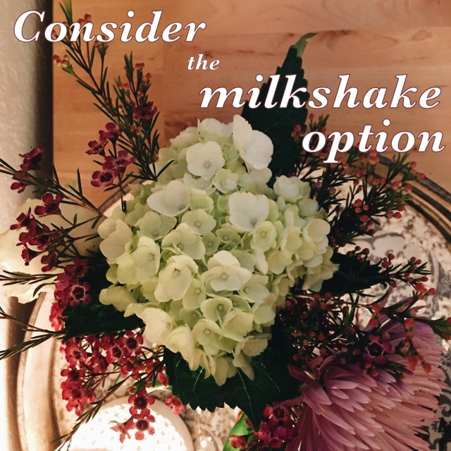 Consider the milkshake option