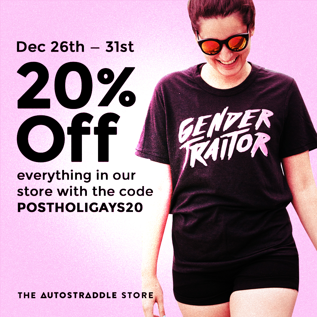 dec 26th through the 31st get 20% off everything in our store with the code postholigays20 / the autostraddle store