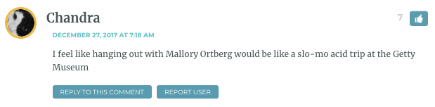 I feel like hanging out with Mallory Ortberg would be like a slo-mo acid trip at the Getty Museum