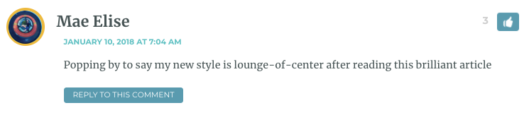 Popping by to say my new style is lounge-of-center after reading this brilliant article