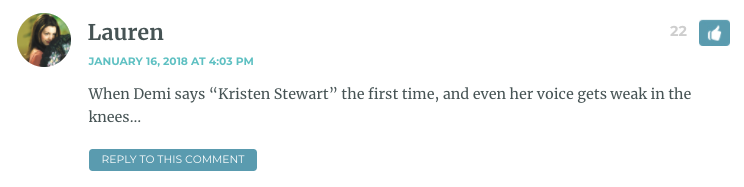 """When Demi says """"Kristen Stewart"""" the first time, and even her voice gets weak in the knees…"""