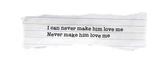 I can never make him love me/ Never make him love me