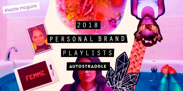 [Text] 2018 Personal Brand Playlists / Autostraddle [Image] Collage of various images including feet in a blue bathtub, a girl wearing a crown over her eyes, an old vintage stamp, an instamax image of a FEMME sign, veronica from river dale, and an illustration of a crystal.