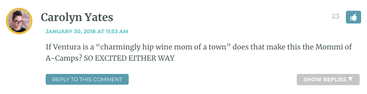 """If Ventura is a """"charmingly hip wine mom of a town"""" does that make this the Mommi of A-Camps? SO EXCITED EITHER WAY"""