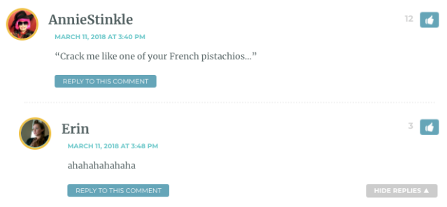 """""""Crack me like one of your French pistachios…"""""""