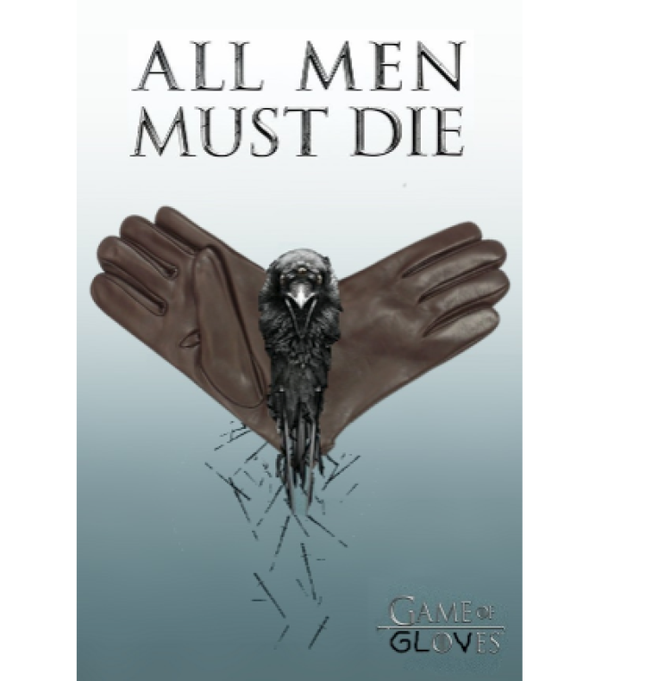 "Rous: Poster from Game of Thrones, Altered to include gloves / Kristana: Gif of Khaleesi saying ""yes, all men must die. But we are not all men."""