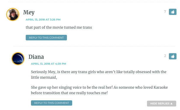 Mey: That part turned me trans. / Diana: Seriously Mey, is there any trans girls who aren't like totally obsessed with the little mermaid, She gave up her singing voice to be the real her! As someone who loved Karaoke before transition that one really touches me!