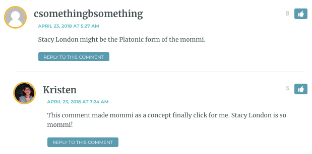 csomethingbsomething: Stacy London might be the Platonic form of the mommi. / Kristin: This comment made mommi as a concept finally click for me. Stacy London is so mommi!