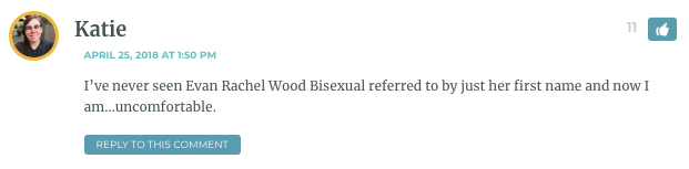 I've never seen Evan Rachel Wood Bisexual referred to by just her first name and now I am…uncomfortable. / Stef: I heard a friend call her Ev once. EV.