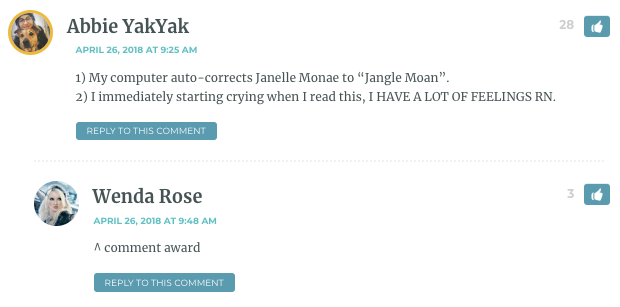 """1) My computer auto-corrects Janelle Monae to """"Jangle Moan"""". 2) I immediately starting crying when I read this, I HAVE A LOT OF FEELINGS RN."""