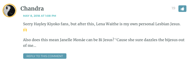 Sorry Hayley Kiyoko fans, but after this, Lena Waithe is my own personal Lesbian Jesus. ? Also does this mean Janelle Monáe can be Bi Jesus? 'Cause she sure dazzles the bijesus out of me…