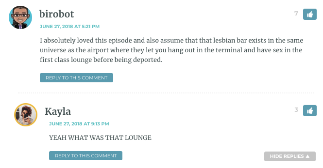I absolutely loved this episode and also assume that that lesbian bar exists in the same universe as the airport where they let you hang out in the terminal and have sex in the first class lounge before being deported.