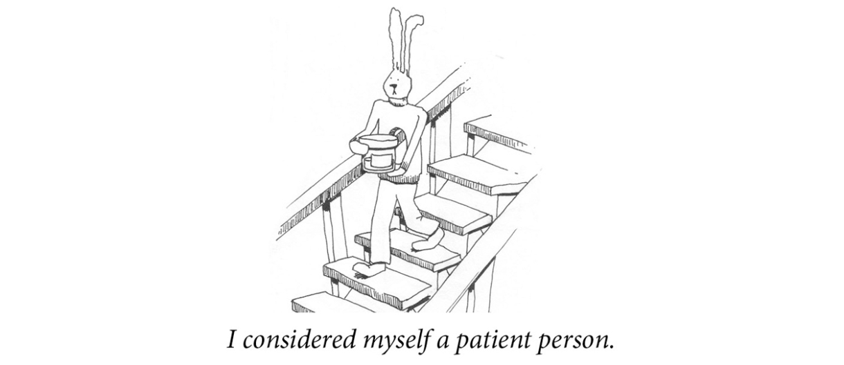 """Image description: A rabbit carries a cylinder down a flight of stairs. Caption: """"I considered myself a patient person."""""""