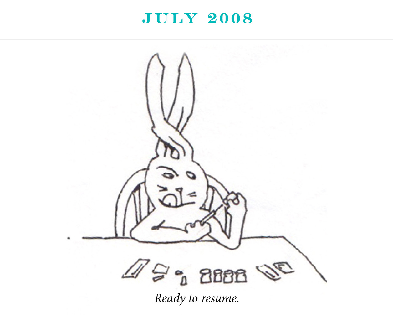 "July 2008 Image description: A rabbit prepares a syringe with her tongue out in concentration and her ears crossed for luck. Caption: ""Ready to resume,"""