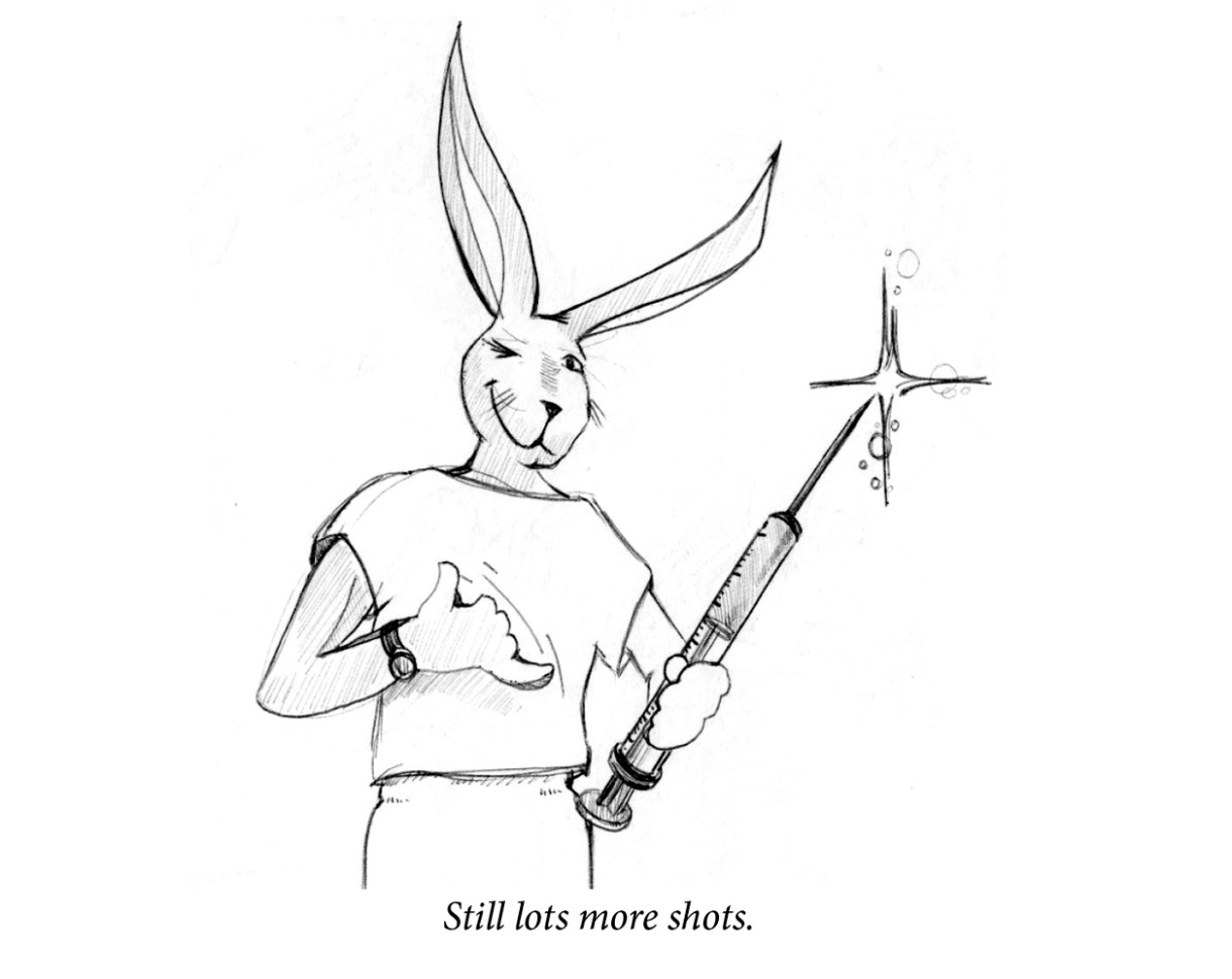 """Image description: A confident rabbit winks and gives the hang loose sign with one hand. In the other she hold a giant syringe with a sparkling needle tip. Caption: """"Still lots more shots."""""""