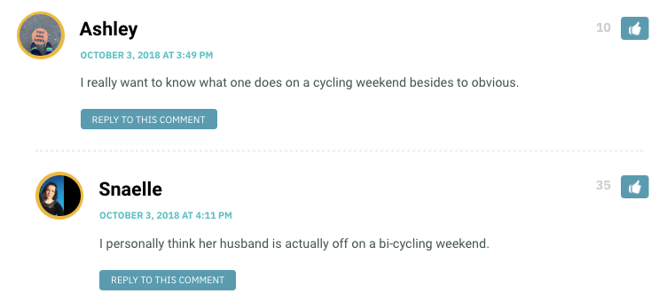 I personally think her husband is actually off on a bi-cycling weekend.