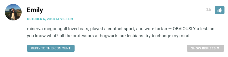 minerva mcgonagall loved cats, played a contact sport, and wore tartan — OBVIOUSLY a lesbian. you know what? all the professors at hogwarts are lesbians. try to change my mind.