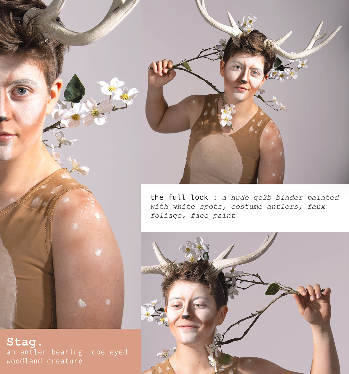 Stag. an antler bearing, doe eyed woodland creature. the full look: 1 / A Nude gc2b Binder painted with white spots 2 / Costume Antlers 3 / Faux Foliage 4 / White Face Paint