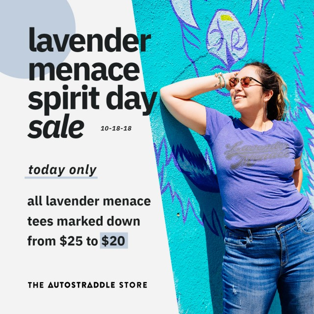 lavender menace spirit day sale 10-18-18 today only, all lavender menace tees marked down from $25 to $200 / the autostraddle store